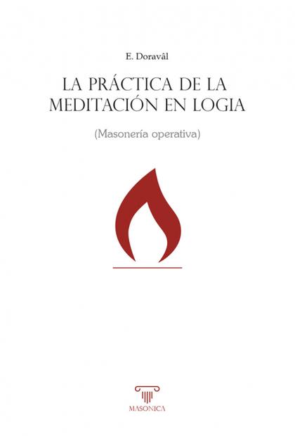 LA PRÁCTICA DE LA MEDITACIÓN EN LOGIA. MASONERÍA OPERATIVA