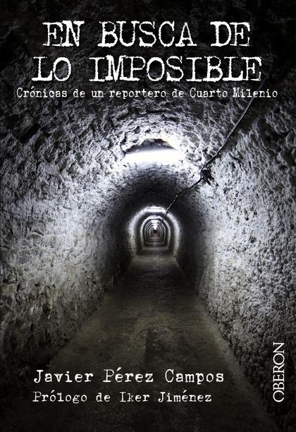 EN BUSCA DE LO IMPOSIBLE : CRÓNICAS DE UN REPORTERO DE CUARTO MILENIO