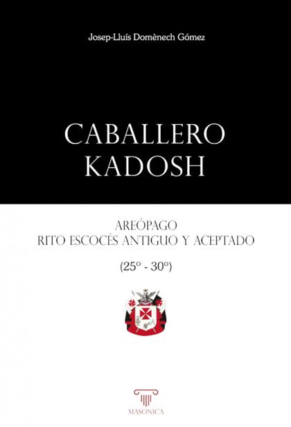 CABALLERO KADOSH. AREÓPAGO, RITO ESCOCÉS ANTIGUO Y ACEPTADO. (GRADOS 25-30)
