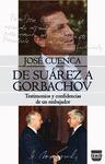DE SUÁREZ A GORBACHOV : TESTIMONIOS Y CONFIDENCIAS DE UN EMBAJADOR