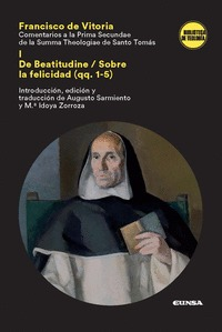 COMENTARIO A LA PRIMA SECUNDAE DE LA SUMMA THEOLOGICA DE SANTO TOMÁS. DE BEATITUDINE/SOBRE LA F