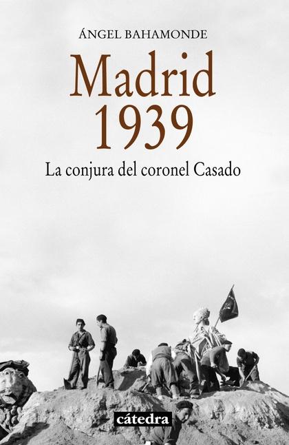 MADRID, 1939 : LA CONJURA DEL CORONEL CASADO