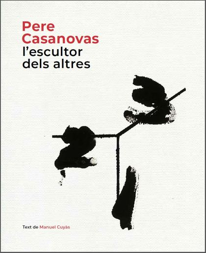 PERE CASANOVAS, L´ESCULTOR DELS ALTRES