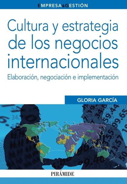 CULTURA Y ESTRATEGIA DE LOS NEGOCIOS INTERNACIONALES : ELABORACIÓN, NEGOCIACIÓN E IMPLEMENTACIÓ