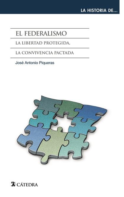 EL FEDERALISMO : LA LIBERTAD PROTEGIDA, LA CONVIVENCIA PACTADA