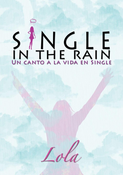 SINGLE IN THE RAIN : UN CANTO A LA VIDA EN SINGLE