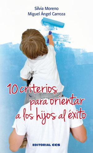 10 CRITERIOS PARA ORIENTAR A LOS HIJOS AL ÉXITO.