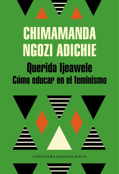 QUERIDA IJEAWELE, O CÓMO EDUCAR EN EL FEMINISMO.