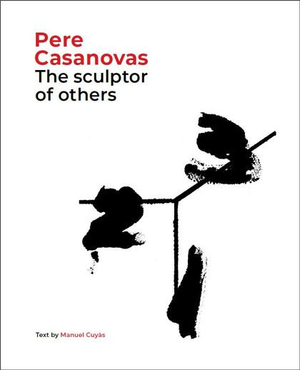 PERE CASANOVAS, THE SCULPTOR OF OTHERS