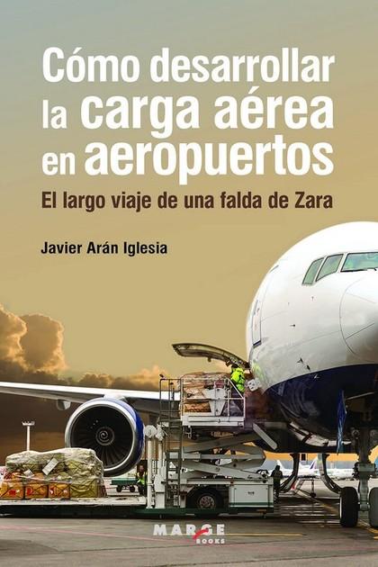CÓMO DESARROLLAR LA CARGA AÉREA EN AEROPUERTOS. EL LARGO VIAJE DE UNA FALDA DE ZARA