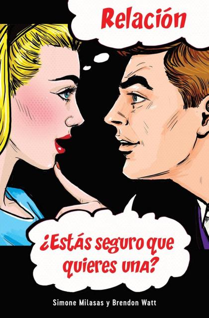 RELACIÓN ¿ESTÁS SEGURO QUE QUIERES UNA? (RELATIONSHIP - SPANISH)