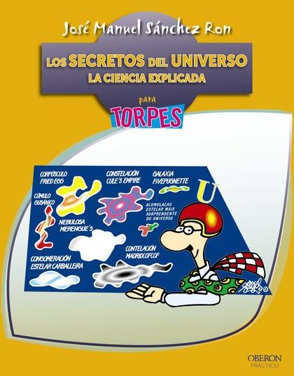 LOS SECRETOS DEL UNIVERSO : LA CIENCIA EXPLICADA PARA TORPES