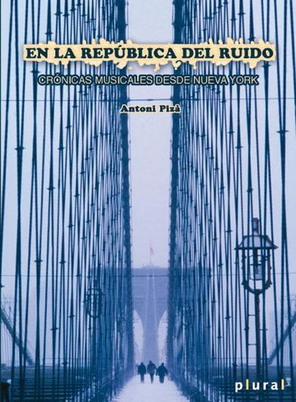 EN LA REPÚBLICA DEL RUIDO : CRÓNICAS MUSICALES DE NUEVA YORK