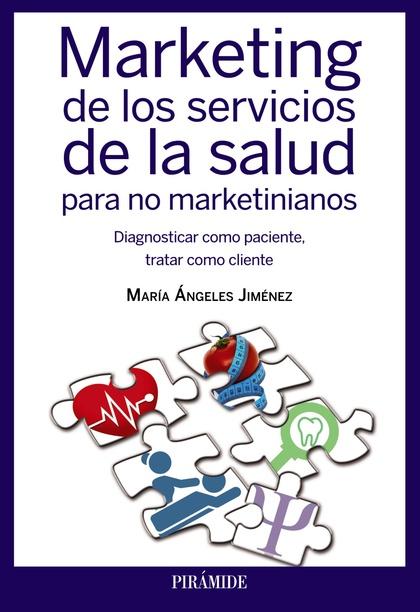 MARKETING DE LOS SERVICIOS DE LA SALUD PARA NO MARKETINIANOS : DIAGNOSTICAR COMO PACIENTE, TRAT