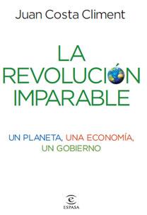 LA REVOLUCIÓN IMPARABLE : UN PLANETA, UNA ECONOMÍA, UN GOBIERNO