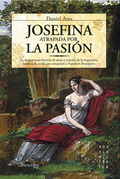 JOSEFINA, ATRAPADA POR LA PASIÓN: LA TEMPESTUOSA HISTORIA DE AMOR Y TRAICIÓN DE LA EMPERATRIZ J