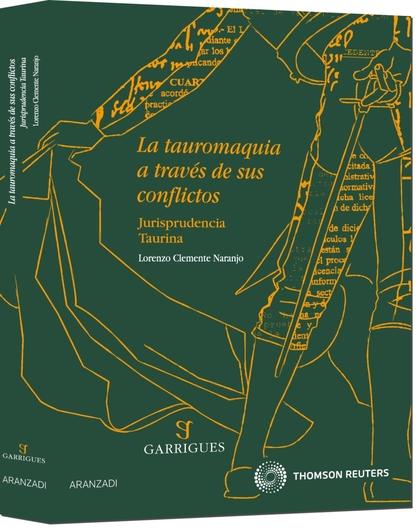 LA TAUROMAQUIA A TRAVÉS DE SUS CONFLICTOS : JURISPRUDENCIA TAURINA