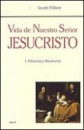 VIDA DE NUESTRO SEÑOR JESUCRISTO. I. INFANCIA Y BA