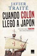 CUANDO COLON LLEGO A JAPON. UNA HISTORIA TORCIDA DE LA CONQUISTA DE AMERICA