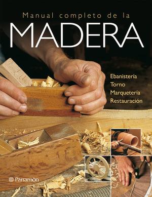 MANUAL COMPLETO DE LA MADERA (GRANDES LIBROS).EBANISTERIA, TORNO, MARQUETERIA, RESTAURACION