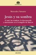 JESÚS Y SU SOMBRA. EL MAL, LAS SOMBRAS, LO DESCONOCIDO Y AMENAZANTE EN EL EVANGELIO DE MARCOS