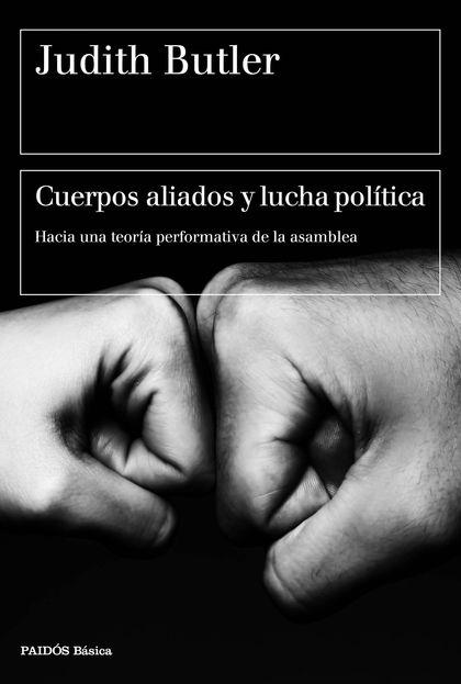 CUERPOS ALIADOS Y LUCHA POLÍTICA. HACIA UNA TEORÍA PERFORMATIVA DE LA ASAMBLEA