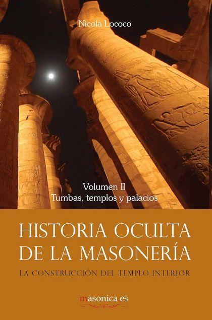HISTORIA OCULTA DE LA MASONERÍA II : TUMBAS, TEMPLOS Y PALACIOS