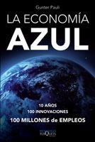 LA ECONOMÍA AZUL : 10 AÑOS, 100 INNOVACIONES, 100 MILLONES DE EMPLEOS : UN INFORME PARA EL CLUB