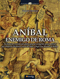 ANÍBAL, ENEMIGO DE ROMA: LA HISTORIA Y SECRETOS DEL CÉLEBRE GENERAL CARTAGINÉS, GENIO MILITAR Q
