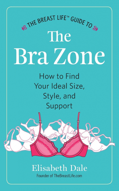 THE BREAST LIFE GUIDE TO THE BRA ZONE