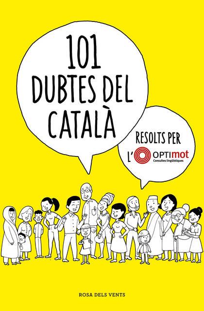 101 DUBTES DEL CATALÀ RESOLTS PER L´OPTIMOT.