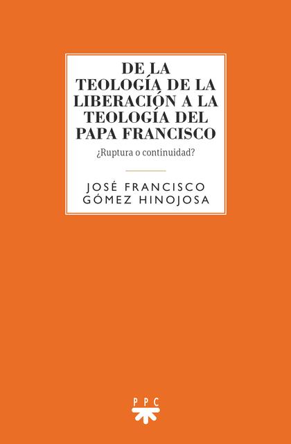 DE LA TEOLOGIA DE LA LIBERACION A TEOLOGIA DEL PAPA FRANCIS