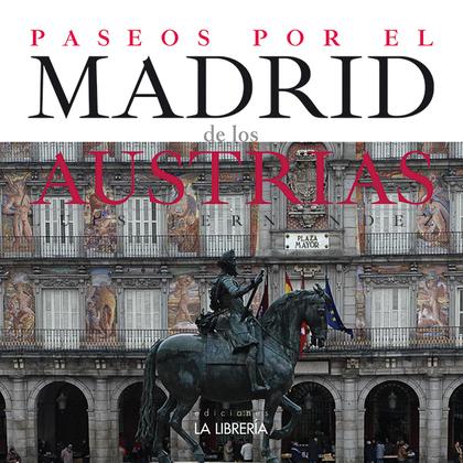 PASEOS POR EL MADRID DE LOS AUSTRIAS.