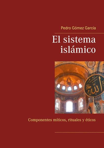 EL SISTEMA ISLÁMICO. COMPONENTES MÍTICOS, RITUALES Y ÉTICOS