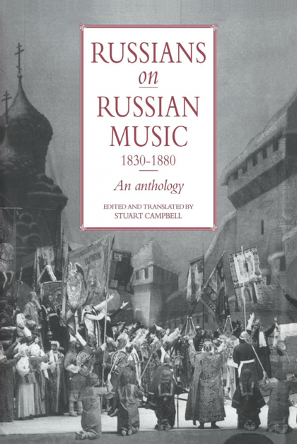 RUSSIANS ON RUSSIAN MUSIC, 1830 1880