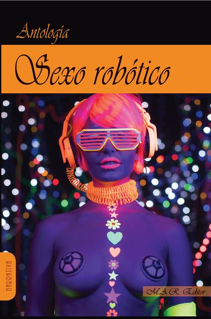 SEXO ROBOTICO. HISTORIAS DE AMOR Y MÁQUINAS.
