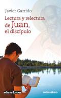 LECTURA Y RELECTURA DE JUAN, EL DISCÍPULO.