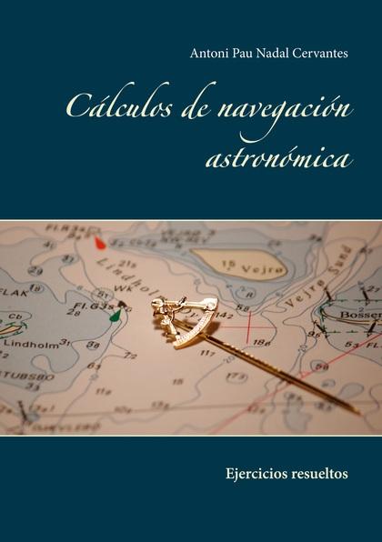 CÁLCULOS DE NAVEGACIÓN ASTRONÓMICA. EJERCICIOS RESUELTOS