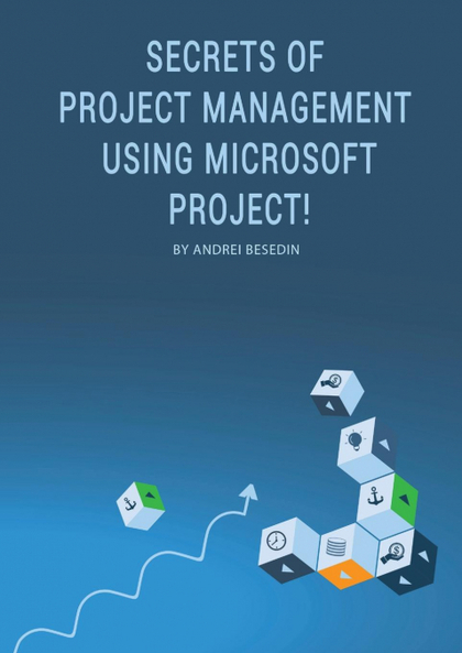 SECRETS OF PROJECT MANAGEMENT USING MICROSOFT PROJECT!