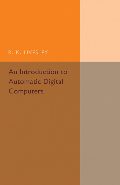 AN INTRODUCTION TO AUTOMATIC DIGITAL COMPUTERS