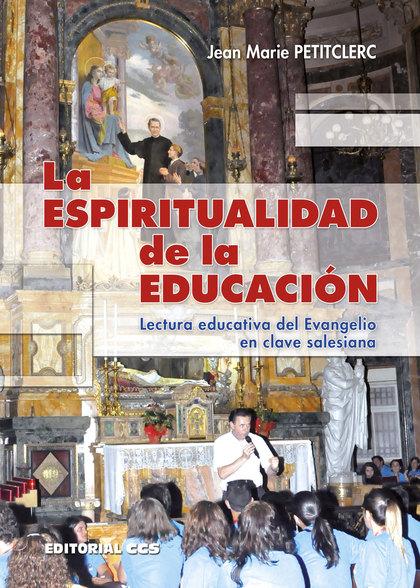 LA ESPIRITUALIDAD DE LA EDUCACIÓN. LECTURA EDUCATIVA DEL EVANGELIO EN CLAVE SALESIANA