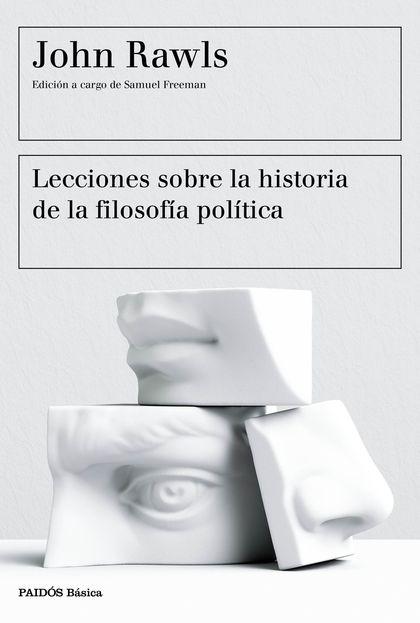 LECCIONES SOBRE LA HISTORIA DE LA FILOSOFÍA POLÍTICA. EDICIÓN A CARGO DE SAMUEL FREEMAN