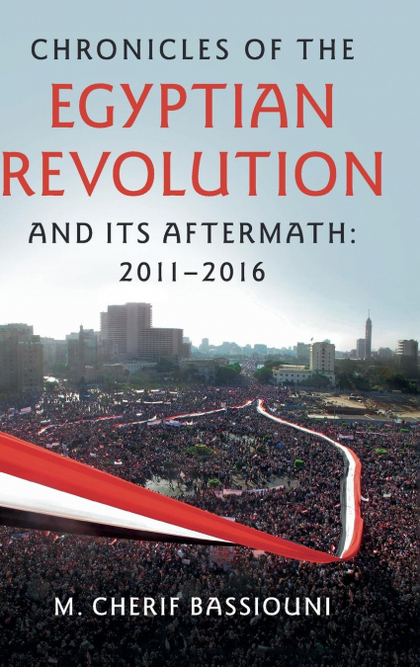 CHRONICLES OF THE EGYPTIAN REVOLUTION AND ITS AFTERMATH