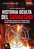HISTORIA OCULTA DEL SATANISMO : LA VERDADERA HISTORIA DE LA MAGIA NEGRA DESDE LA ANTIGÜEDAD HAS