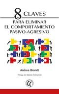 8 CLAVES PARA ELIMINAR EL COMPORTAMIENTO PASIVO-AGRESIVO.