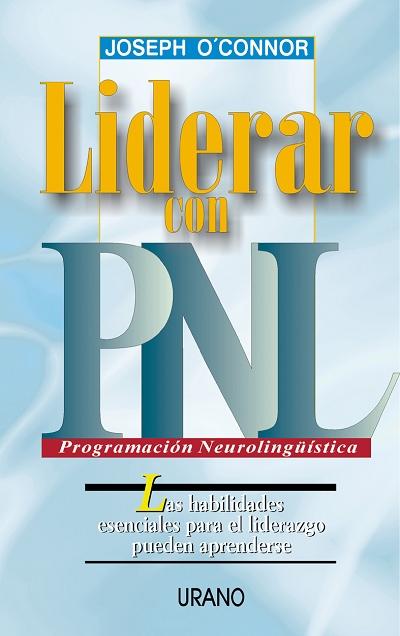LIDERAR CON PNL: LAS HABILIDADES ESENCIALES PARA EL LIDERAZGO PUEDEN A