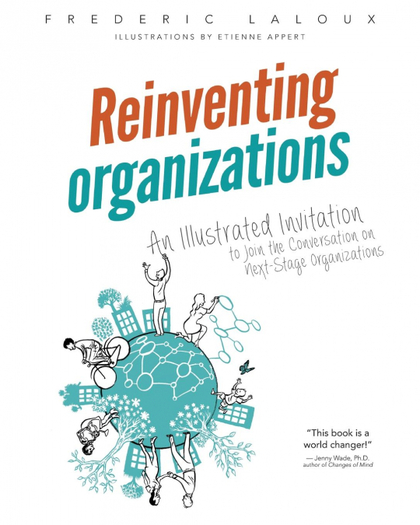 REINVENTING ORGANIZATIONS. AN ILLUSTRATED INVITATION TO JOIN THE CONVERSATION ON NEXT-STAGE ORG