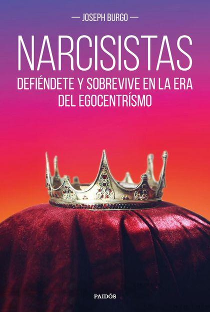NARCISISTAS : DEFIÉNDETE Y SOBREVIVE EN LA ERA DEL EGOCENTRISMO