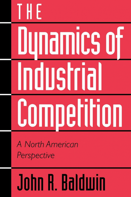 THE DYNAMICS OF INDUSTRIAL COMPETITION. A NORTH AMERICAN PERSPECTIVE