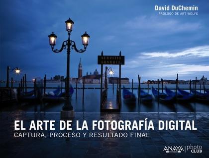 EL ARTE DE LA FOTOGRAFÍA DIGITAL : CAPTURA, PROCESO Y RESULTADO FINAL